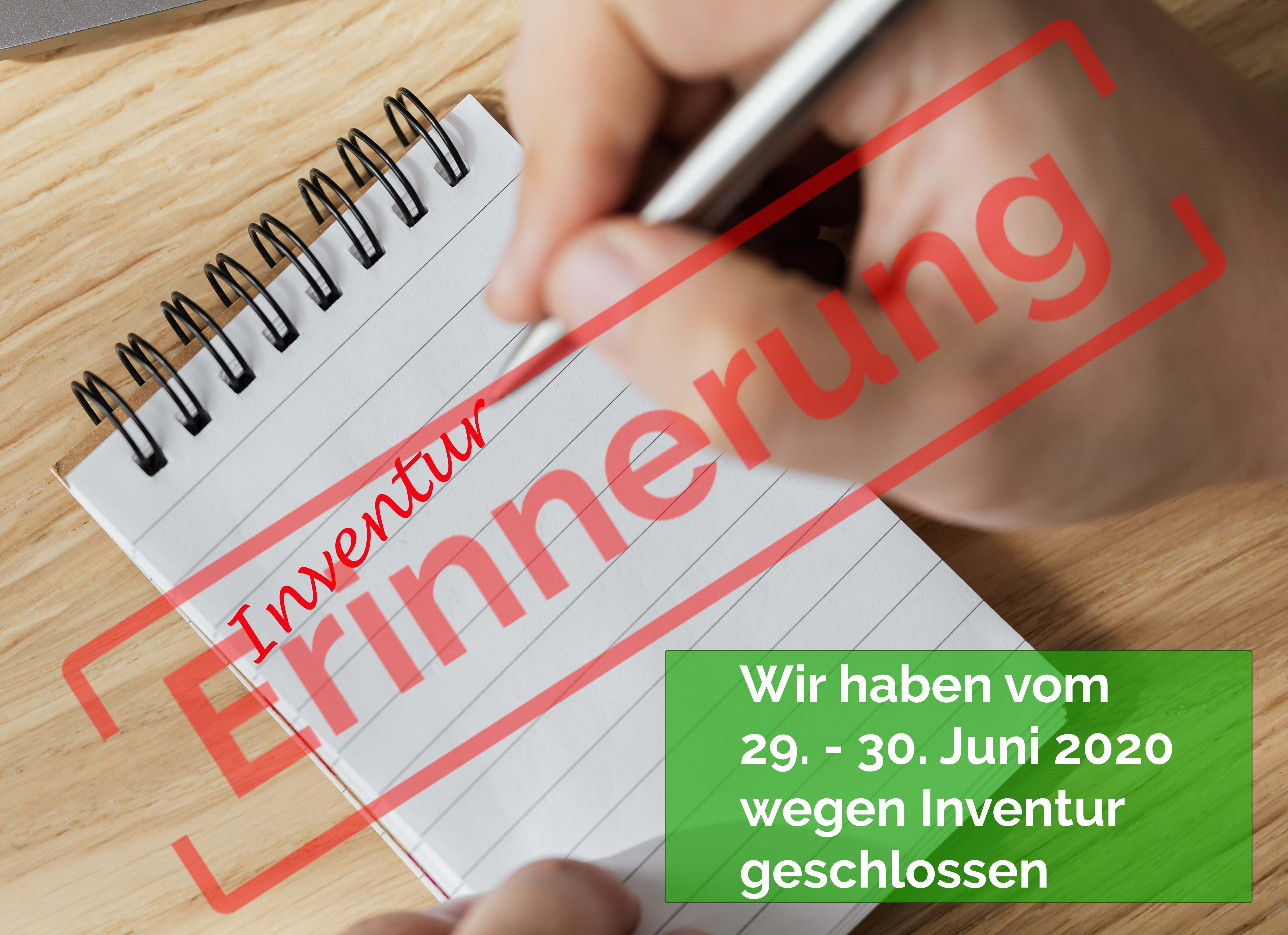 Wir haben aufgrund unserer Inventur vom 29. - 30.06.2020 geschlossen!